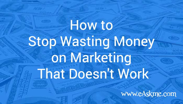 How to Stop Wasting Money on Marketing That Doesn't Work: eAskme