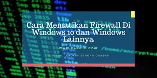 Cara Mematikan Firewall Di Windows 10 dan Windows Lainnya