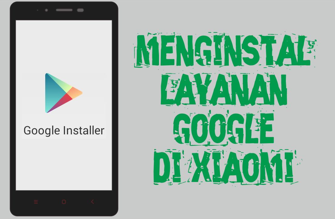 Menginstal Layanan Google di Ponsel Xiaomi