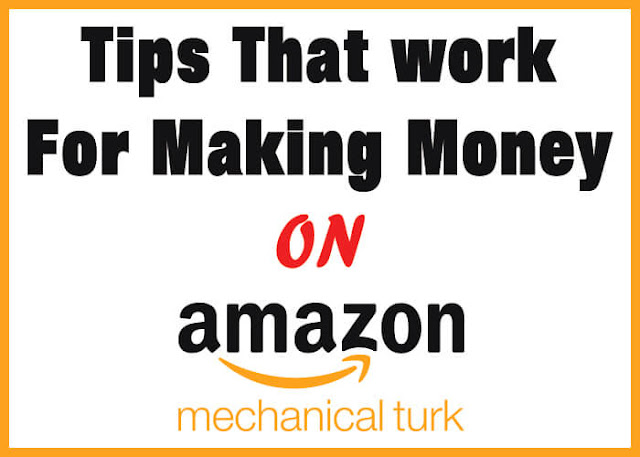 Tips that work for making money on Amazon mechanical Turk