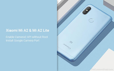 Cara Mengaktifkan Camera2 API di Xiaomi Mi A2 / A2 Lite tanpa Root [Port GCam]
