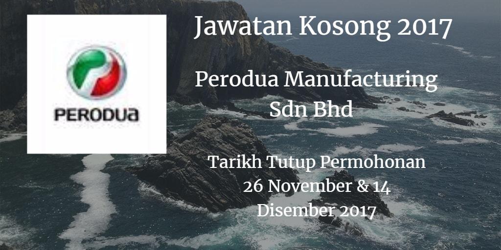 Jawatan Kosong Perodua Manufacturing Sdn Bhd 26 November & 14 Disember 2017