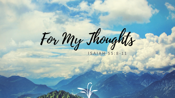 For My Thoughts (Isaiah 55:8-11)