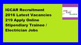 IGCAR Recruitment 2016 Latest Vacancies 219 Apply Online Stipendiary Trainee / Electrician Jobs