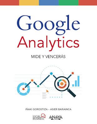 LIBRO - Google Analytics. Mide y Vencerás Iñaki Gorostiza & Asier Barainca (Anaya - 29 Septiembre 2016) SOCIAL BUSINESS | Comprar en Amazon España