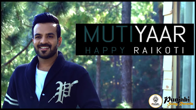 Mutiyaar Song Lyrics - Happy Raikoti | Punjabi Song