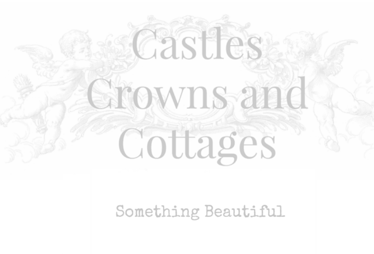 Castles Crowns and Cottages