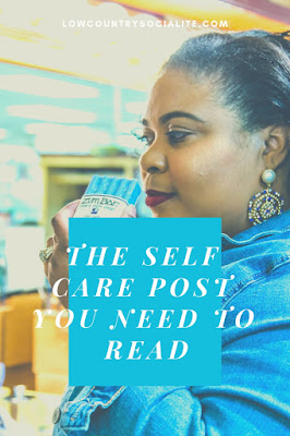 The Self Care Post You NEED To Read, The Low Country Socialite, Plus Size Blogger, Savannah Georgia, Hinesville Georgia