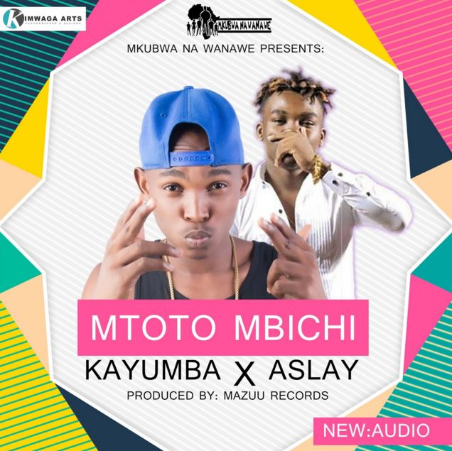 Kayumba Ft Aslay - Mtoto Mbichi - (Download MP3)