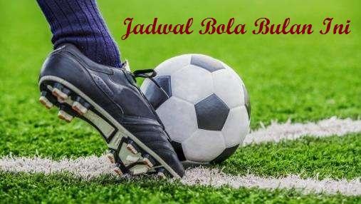 Jadwal Pertandingan Sepak Bola Bulan Ini