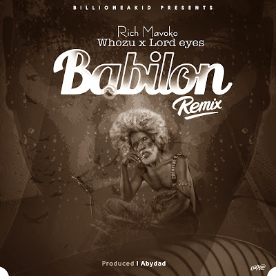 Download Audio | Rich Mavoko x Whozu x Lord eyes - Babilon Remix