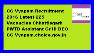 CG Vyapam Recruitment 2016 Latest 225 Vacancies Chhattisgarh PWTD Assistant Gr III DEO CG Vyapam.choice.gov.in