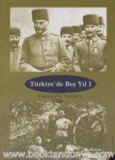Liman von Sanders - Türkiye'de Beş Yıl (1. CİLT)