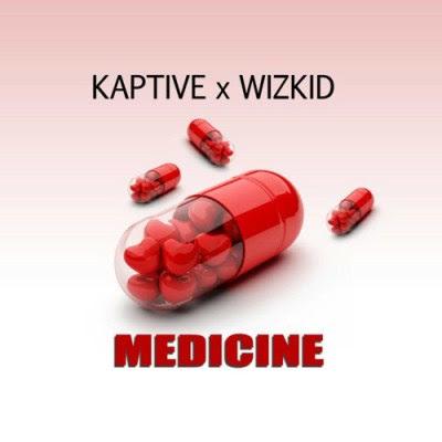 Kaptive ft Wizkid – Medicine Freestyle