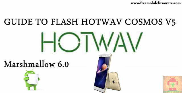 Guide To Flash HOTWAV Cosmos V5 Marshmallow 6.0 MT6580 Tested Free Firmware Using Mtk Flashtool