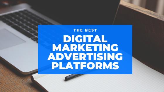 The Best Digital Marketing Advertising Platforms