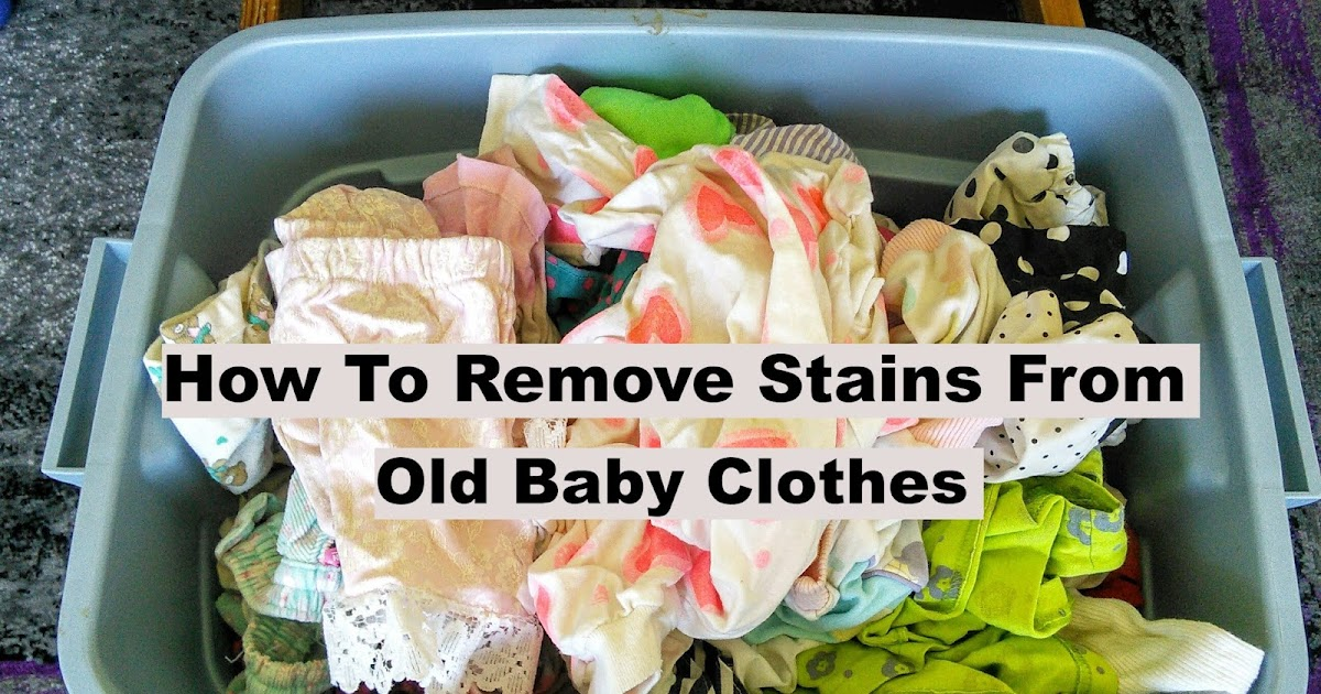 Mom Knows Best How To Remove Stains From Old Baby Clothes