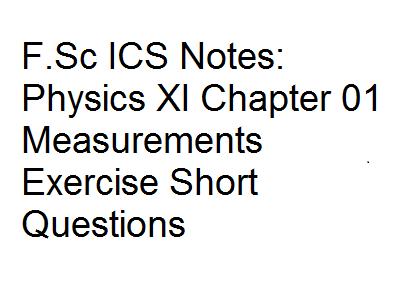 FSc ICS Notes Physics XI Chapter 01 Measurements Exercise Short Questions