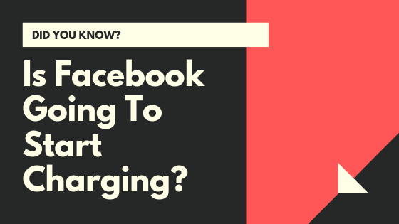 Is Facebook Really Going To Start Charging<br/>