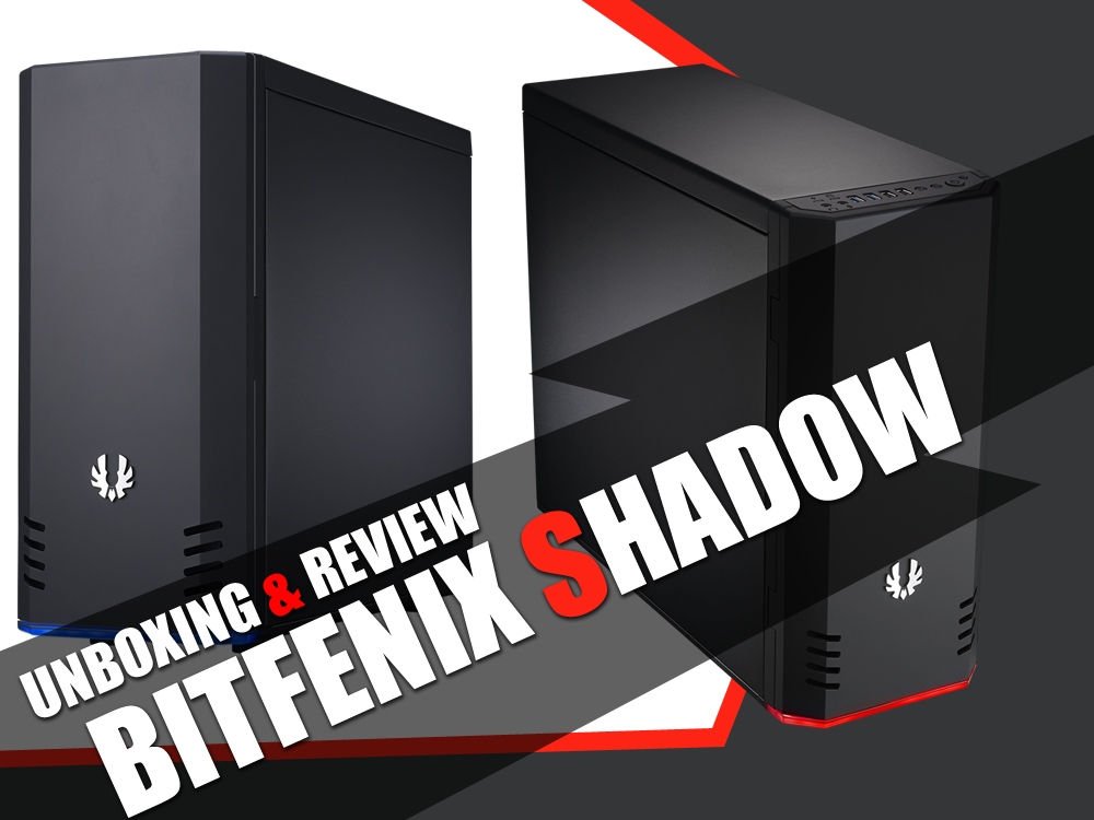 Unboxing & Review: Bitfenix Shadow 85