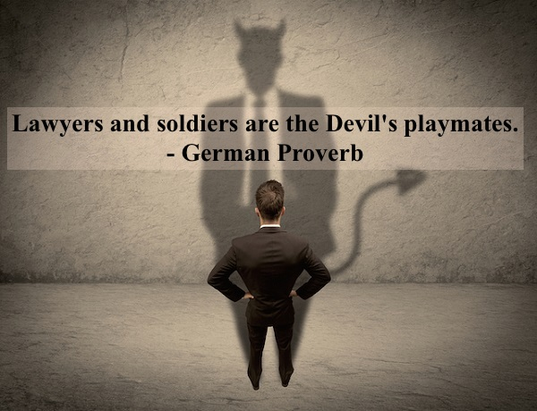 Lawyers and soldiers are the devil's playmates. - German Proverb. Devil in a businessman. Prosecuting Satan. marchmatron.com