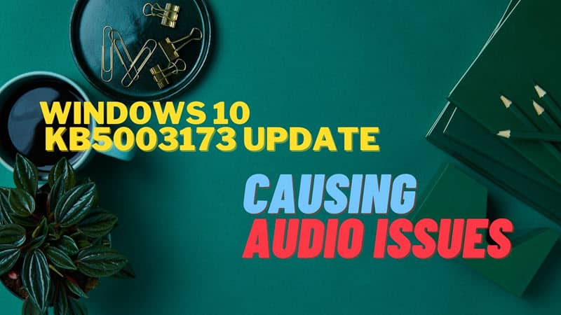 Windows 10 KB5003173 update causing audio issues for some users