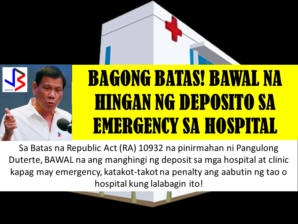 "Hospitals, especially private ones can no longer demand deposit or initial payment before creating emergency cases.  This is another good news after President Rodrigo Duterte signed into law a bill providing higher penalties for hospitals and clinics that refuse to treat emergency o serious cases without a deposit.  Under Republic Act 10392, which amends the Anti-Hospital Deposit Law, it is stated that it would be unlawful for hospital or clinic to ""request, solicit, demand or accept any deposit or any other form of advance payment as a prerequisite for administering basic emergency care to any patient."""