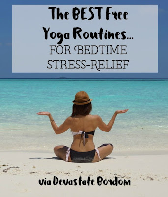 Best Bedtime / Relaxing Yoga for Evening Stress Relief!  Free streaming routines to relieve stress and anxiety while increasing flexibility and easing back pain. via Devastate Boredom