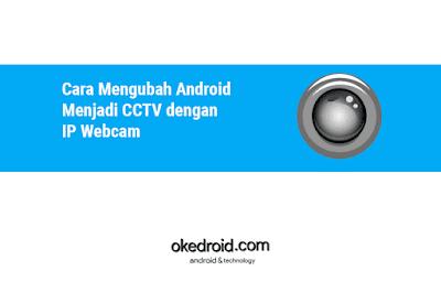 yaitu salah satu perangkat elektronik  Cara Mengubah Android Menjadi CCTV dengan IP Webcam