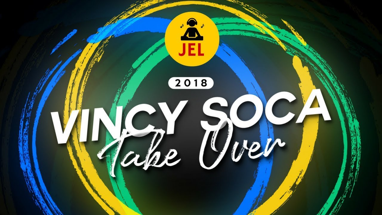 Sokah2Soca : Vincy Soca Take Over (Carnival 2018) | DJ Jel Mix