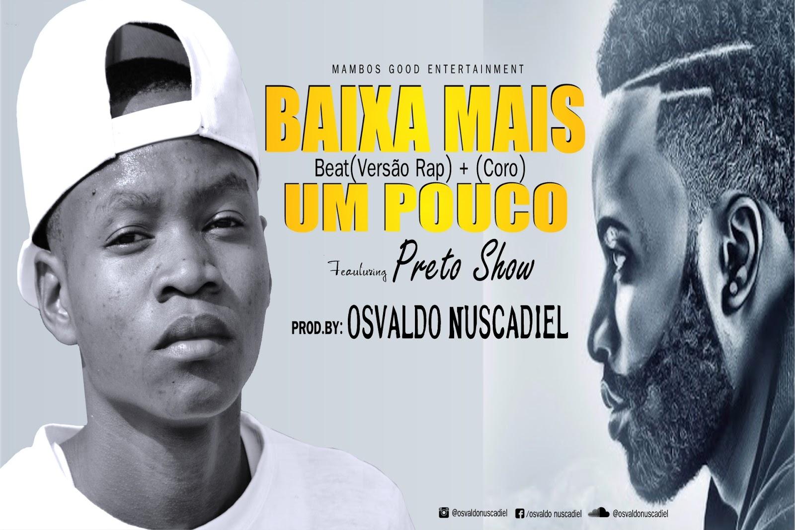 Baixa Mais Um Pouco (Beat Rap + Coro) Ft.Preto Show[Prod.By Osvaldo Nuscadiel]