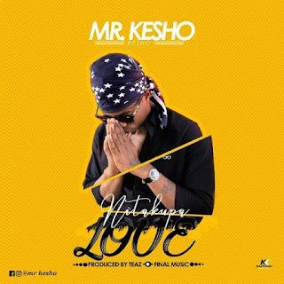 Mr Kesho – Nitakupa Love