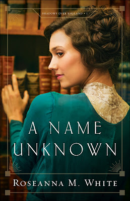 A Name Unknown (Shadows Over England #1) by Roseanna M. White
