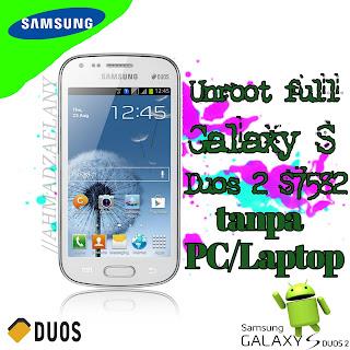 Unroot Samsung Galaxy S Duos 2 S7582 tanpa PC/Laptop terbaru