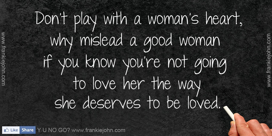 Don't Play With A Woman's Heart, Why Mislead A Good Woman