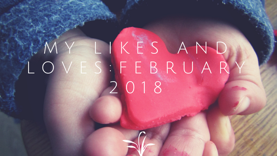 My Likes and Loves: February 2018