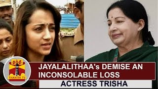 Jayalalithaa's Demise an inconsolable loss | Actress Trisha | Thanthi Tv