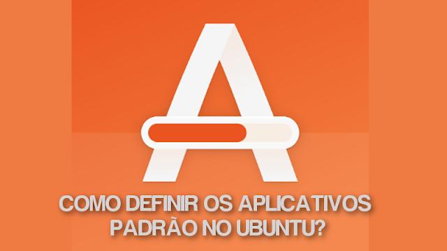 Definindo aplicativos padrão no Ubuntu