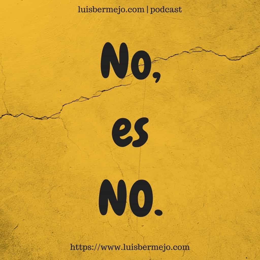 #684 NO, es NO | luisbermejo.com | podcast