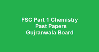 FSC Part 1 Chemistry Past Papers BISE Gujranwala Board Download All Past Years