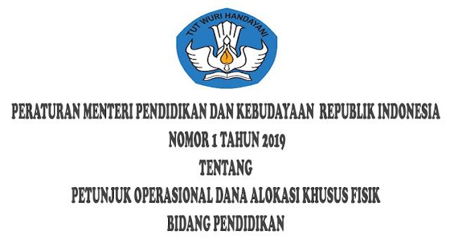 PERATURAN MENTERI PENDIDIKAN DAN KEBUDAYAAN  REPUBLIK INDONESIA NOMOR 1 TAHUN 2019 TENTANG PETUNJUK OPERASIONAL DANA ALOKASI KHUSUS FISIK BIDANG PENDIDIKAN