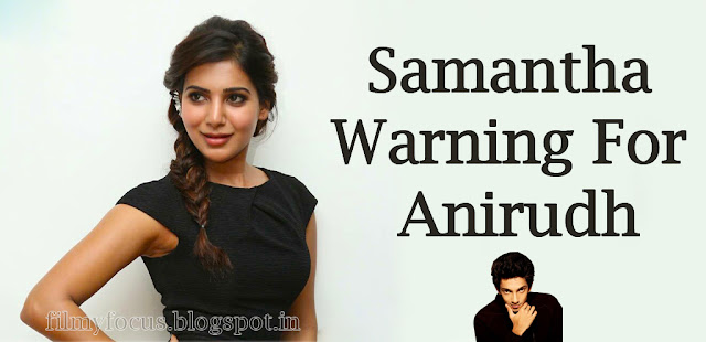 Samantha Warning For Anirudh