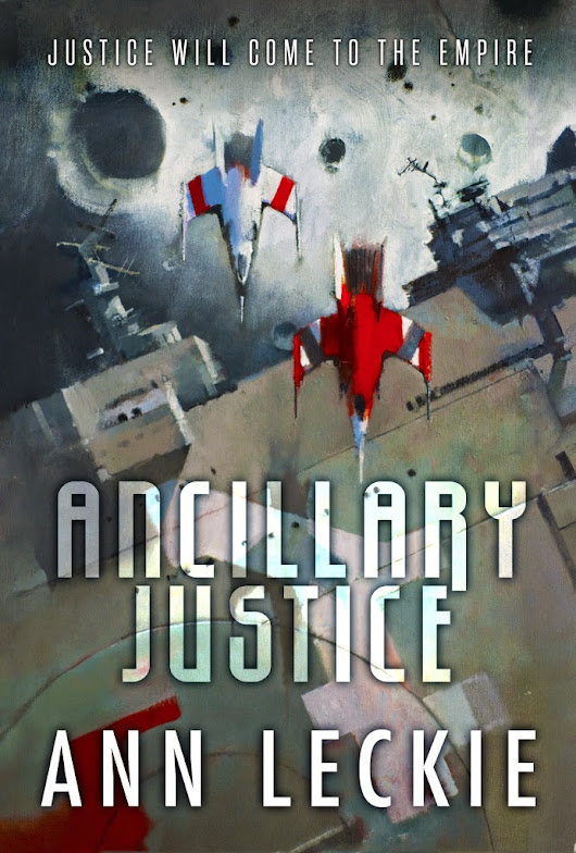 Reseña: Ancillary Justice (Ann Leckie)