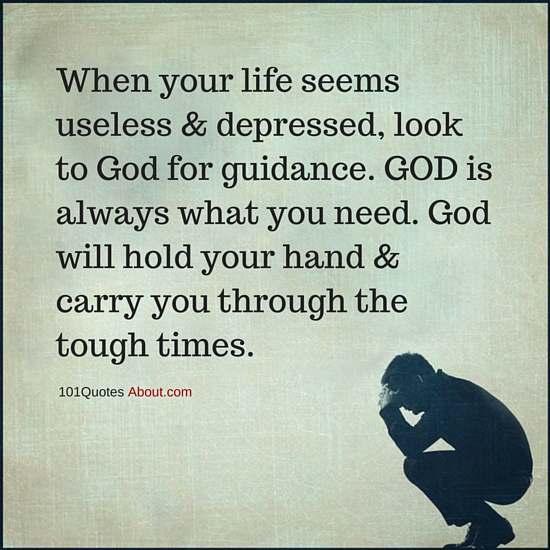 When Your Life Seems Useless And Depressed Look To God For Guidance