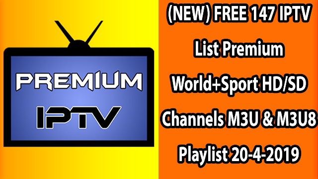 (NEW) FREE 147 IPTV List Premium World+Sport HD/SD Channels M3U & M3U8 Playlist 20-4-2019