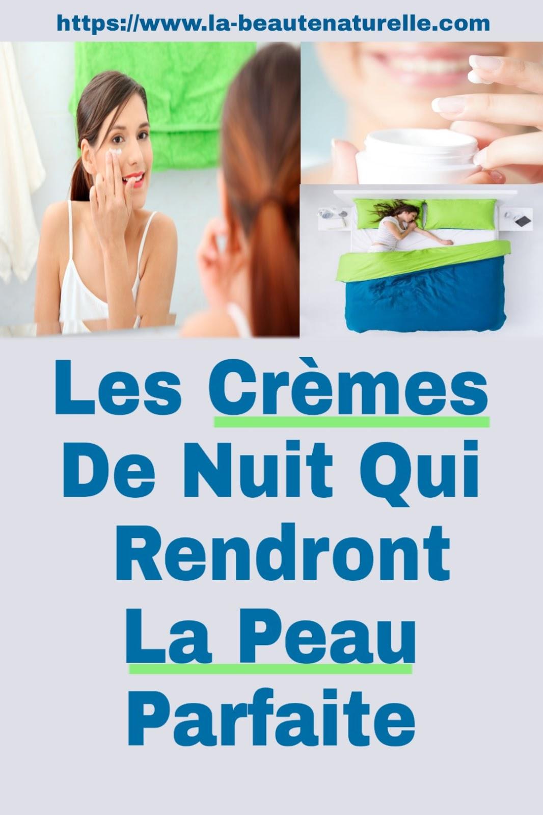 Les Crèmes De Nuit Qui Rendront La Peau Parfaite