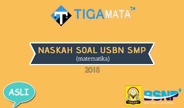 Naskah Asli Soal USBN Matematika SMP 2018 dan Kunci Jawaban