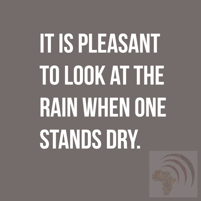 It is pleasant to look at the rain when one stands dry.
