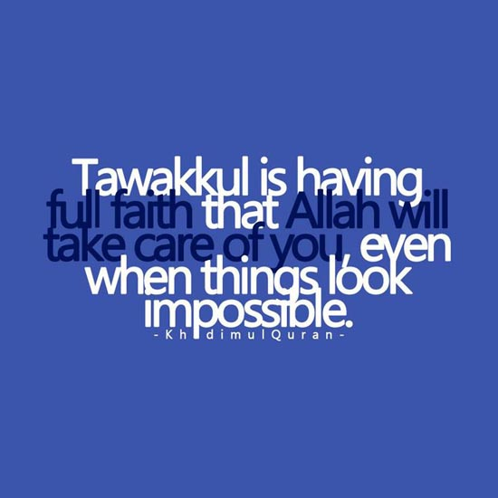 Tawakkul is having full faith that Allah will take care of you