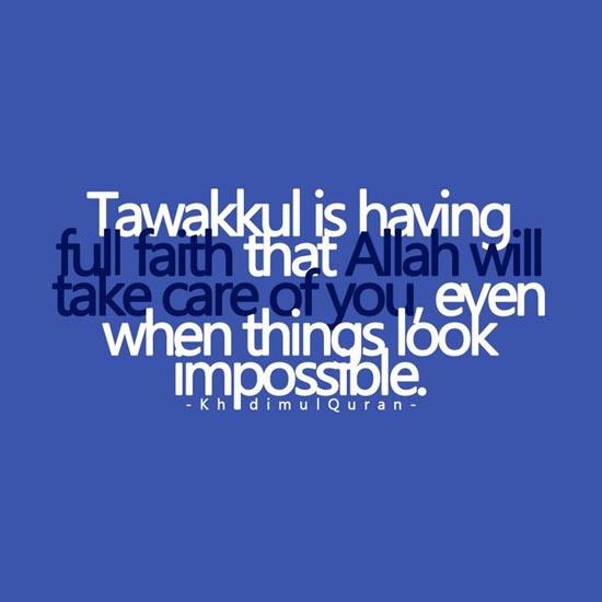 Tawakkul is having full faith that Allah will take care of you